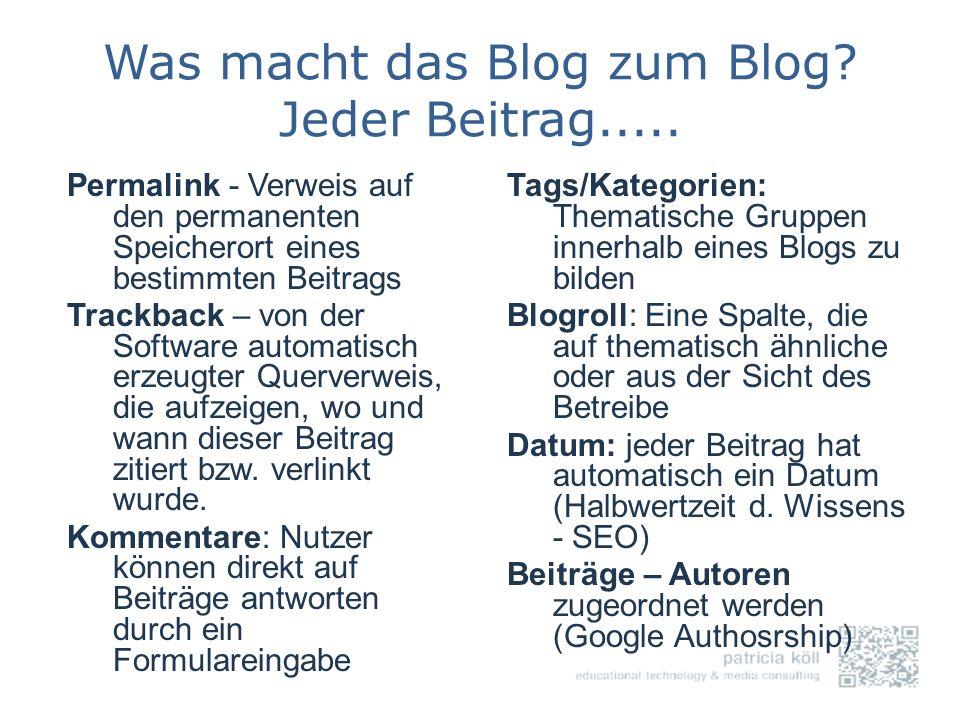 Was macht das Blog zum Blog? Jeder Beitrag..... Tags/Kategorien: Thematische Gruppen innerhalb eines Blogs zu bilden Blogroll: Eine Spalte, die auf th