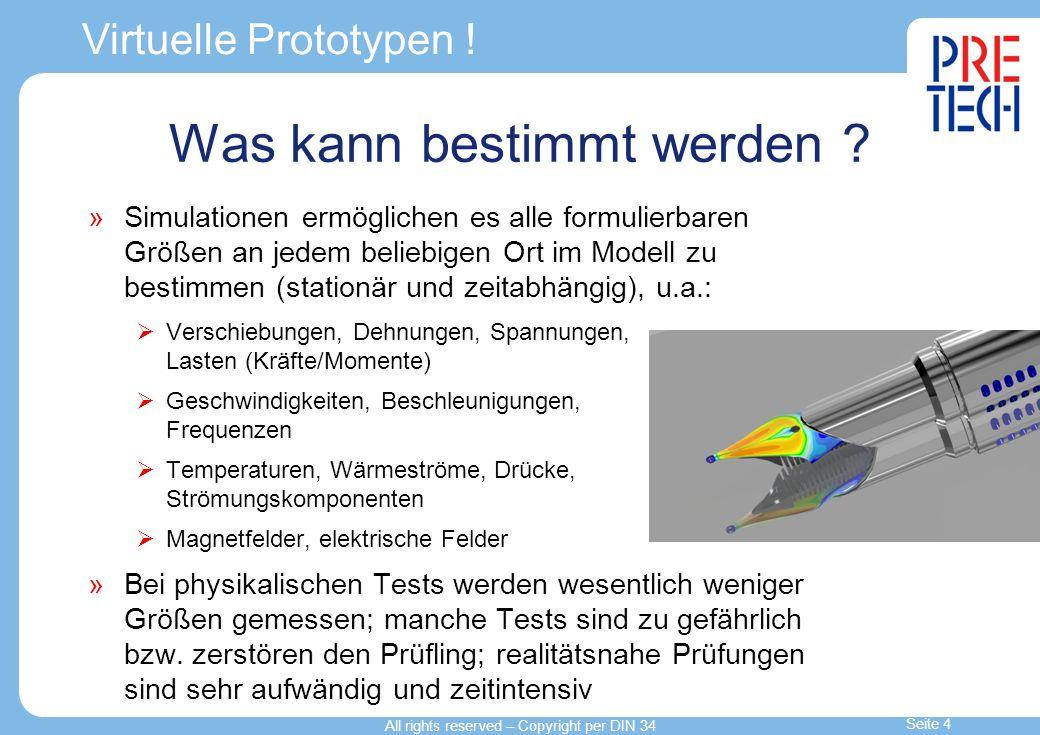 Virtuelle Prototypen ! Was kann bestimmt werden ? Simulationen ermöglichen es alle formulierbaren Größen an jedem beliebigen Ort im Modell zu bestimme