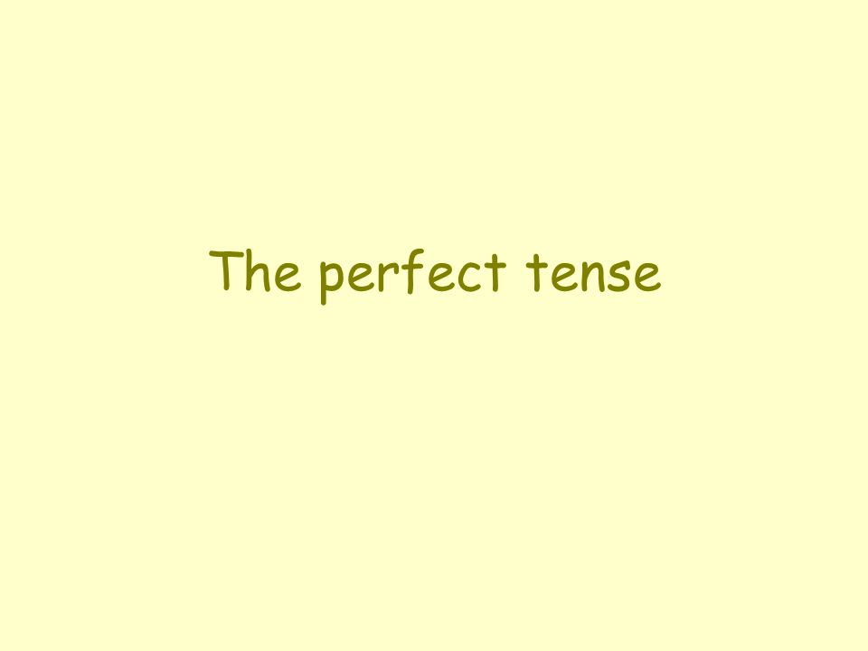 The perfect tense is used to talk about things that have happened in the past.