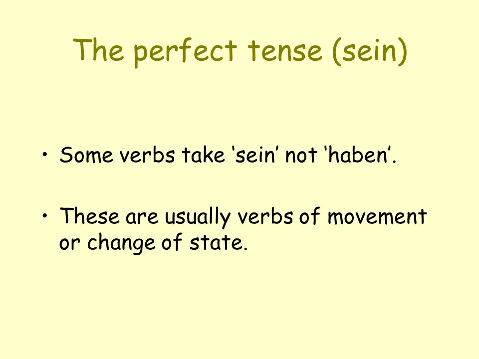 The perfect tense (sein) Some verbs take sein not haben. These are usually verbs of movement or change of state.