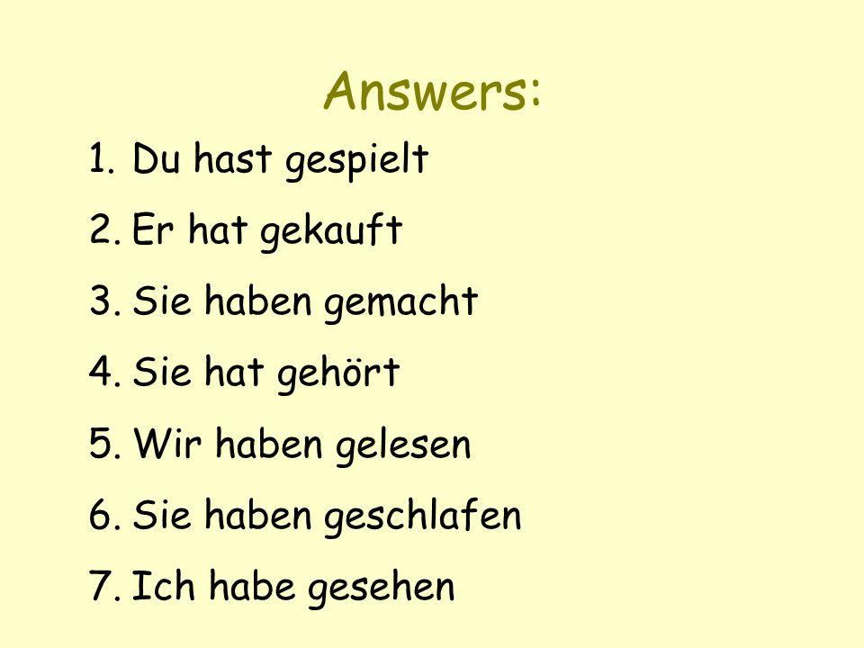 Answers: 1.Du hast gespielt 2.Er hat gekauft 3.Sie haben gemacht 4.Sie hat gehört 5.Wir haben gelesen 6.Sie haben geschlafen 7.Ich habe gesehen