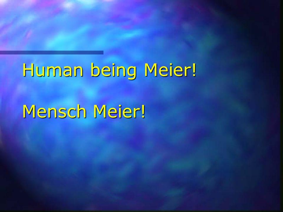 Human being Meier! Mensch Meier!