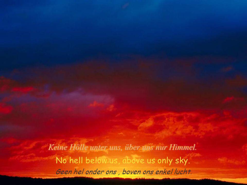 Imagine theres no heaven,its easy if you try Stel je voor dat er geen hemel is, het is gemakkelijk als je het probeert Stell dir vor es gibt kein Himmel, es ist leicht, wenn Du es versuchst