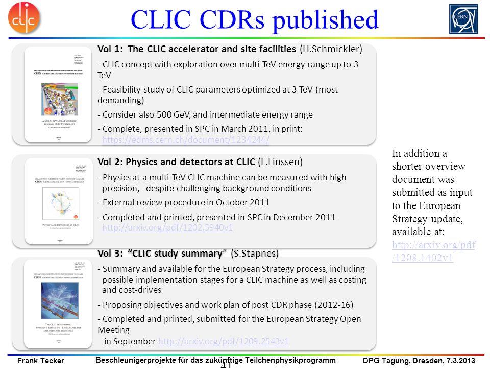DPG Tagung, Dresden, 7.3.2013 Frank Tecker Beschleunigerprojekte für das zukünftige Teilchenphysikprogramm CLIC CDRs published Vol 1: The CLIC acceler