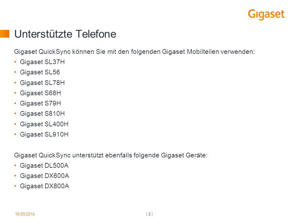 Unterstützte Telefone Gigaset QuickSync können Sie mit den folgenden Gigaset Mobilteilen verwenden: Gigaset SL37H Gigaset SL56 Gigaset SL78H Gigaset S68H Gigaset S79H Gigaset S810H Gigaset SL400H Gigaset SL910H Gigaset QuickSync unterstützt ebenfalls folgende Gigaset Geräte: Gigaset DL500A Gigaset DX600A Gigaset DX800A | 3 |16/05/2014