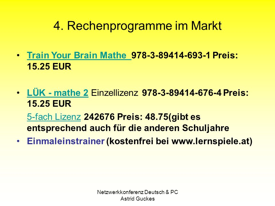 Netzwerkkonferenz Deutsch & PC Astrid Guckes 4. Rechenprogramme im Markt Train Your Brain Mathe 978-3-89414-693-1 Preis: 15.25 EURTrain Your Brain Mat