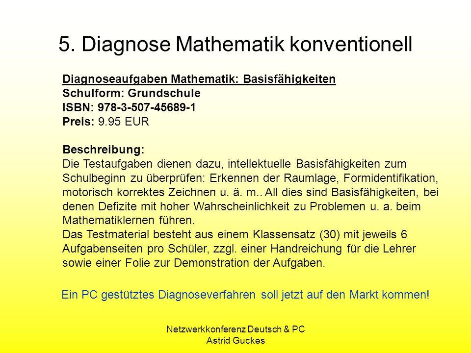 Netzwerkkonferenz Deutsch & PC Astrid Guckes Diagnoseaufgaben Mathematik: Basisfähigkeiten Schulform: Grundschule ISBN: 978-3-507-45689-1 Preis: 9.95