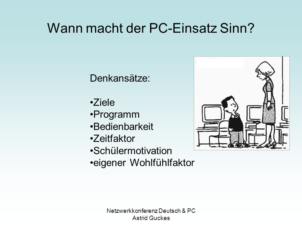 Netzwerkkonferenz Deutsch & PC Astrid Guckes Wann macht der PC-Einsatz Sinn? Denkansätze: Ziele Programm Bedienbarkeit Zeitfaktor Schülermotivation ei