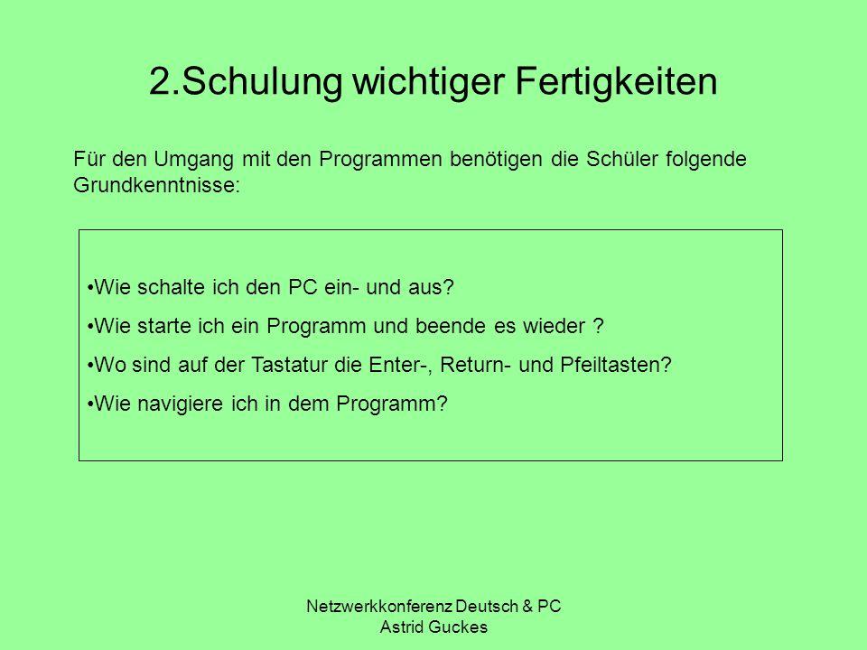 Netzwerkkonferenz Deutsch & PC Astrid Guckes 2.Schulung wichtiger Fertigkeiten Für den Umgang mit den Programmen benötigen die Schüler folgende Grundk