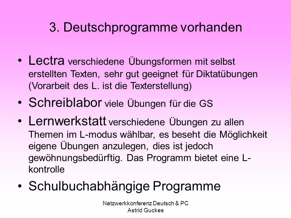 Netzwerkkonferenz Deutsch & PC Astrid Guckes 3. Deutschprogramme vorhanden Lectra verschiedene Übungsformen mit selbst erstellten Texten, sehr gut gee