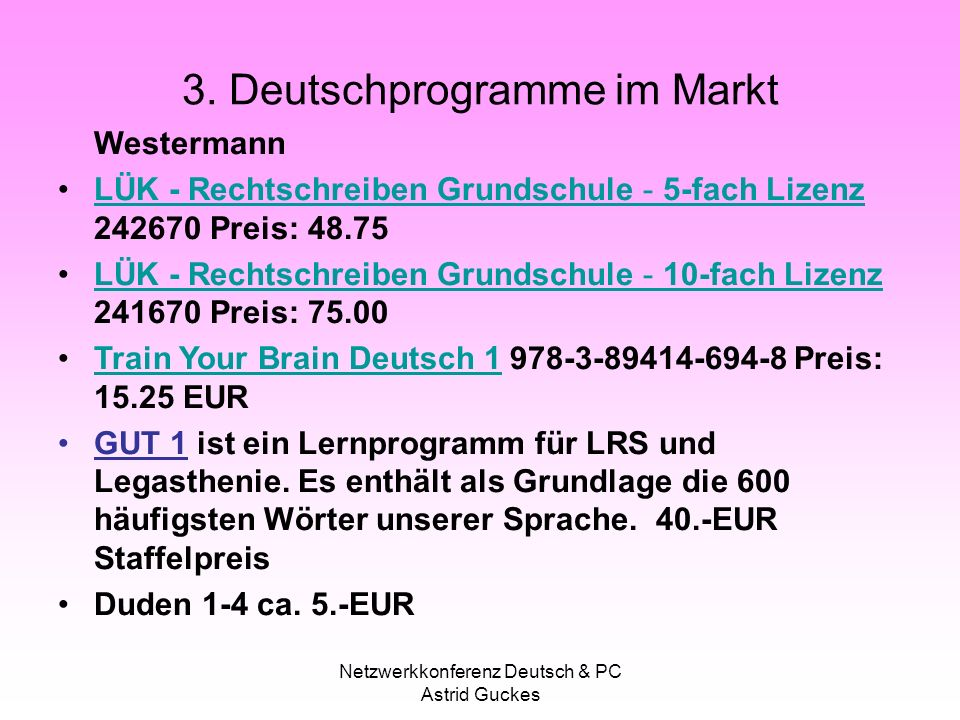 Netzwerkkonferenz Deutsch & PC Astrid Guckes 3. Deutschprogramme im Markt Westermann LÜK - Rechtschreiben Grundschule - 5-fach Lizenz 242670 Preis: 48