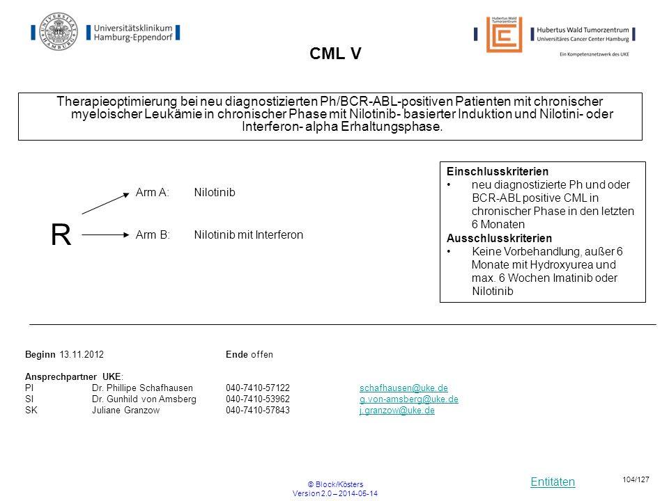 Entitäten © Block/Kösters Version 2.0 – 2014-05-14 104/127 CML V Therapieoptimierung bei neu diagnostizierten Ph/BCR-ABL-positiven Patienten mit chron