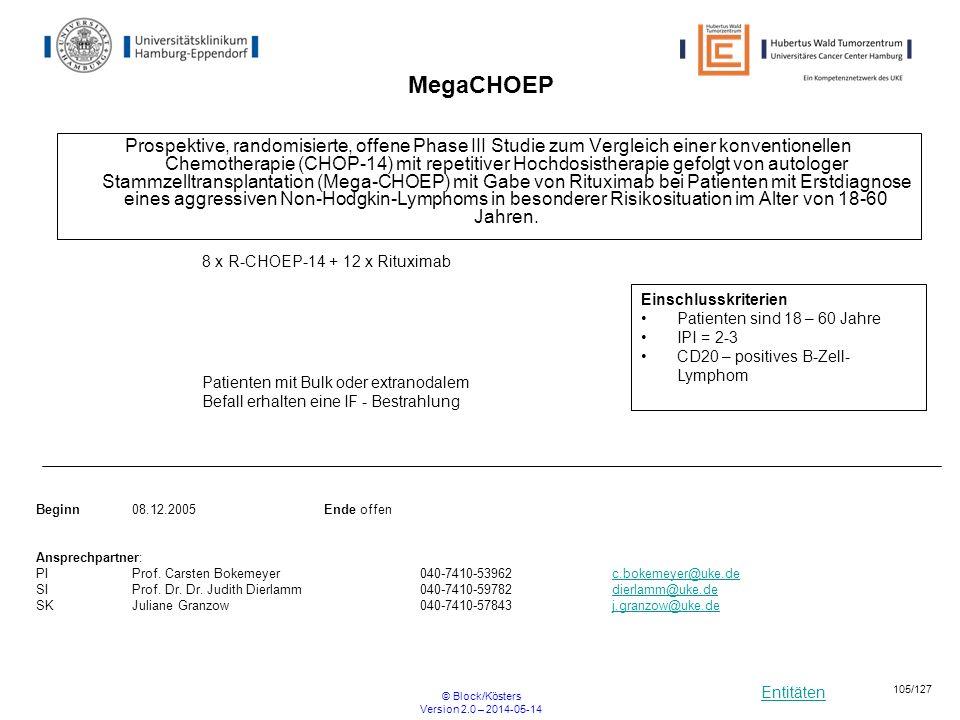 Entitäten © Block/Kösters Version 2.0 – 2014-05-14 105/127 MegaCHOEP Prospektive, randomisierte, offene Phase III Studie zum Vergleich einer konventio