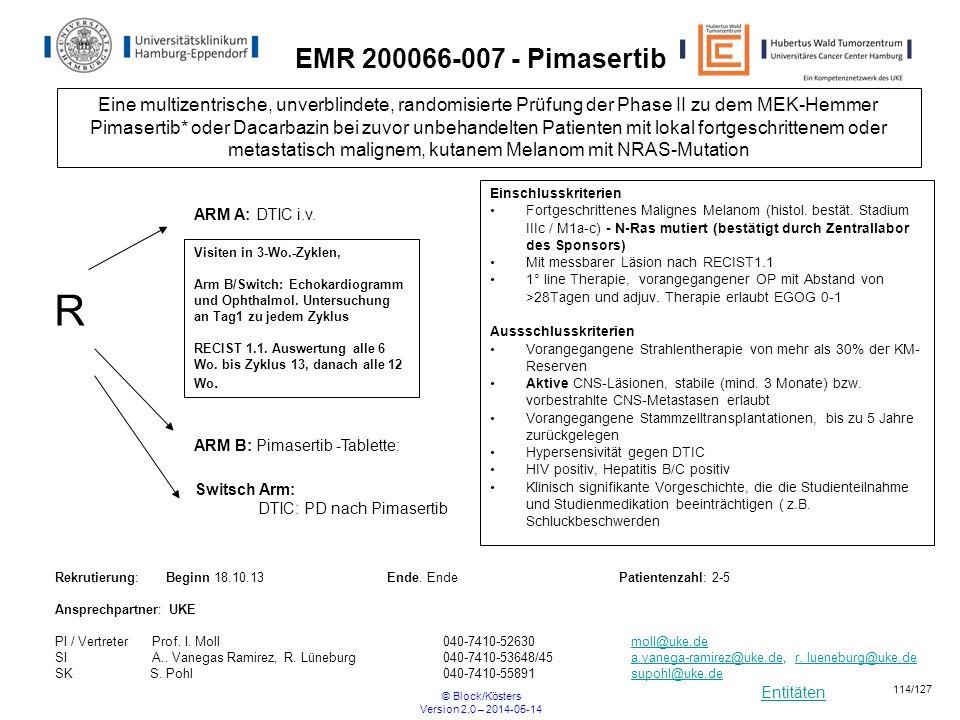 Entitäten © Block/Kösters Version 2.0 – 2014-05-14 114/127 EMR 200066-007 - Pimasertib Eine multizentrische, unverblindete, randomisierte Prüfung der