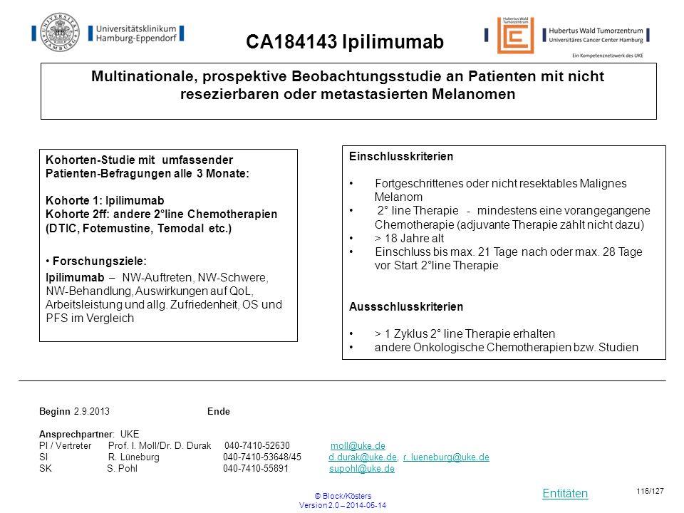 Entitäten © Block/Kösters Version 2.0 – 2014-05-14 116/127 CA184143 Ipilimumab Multinationale, prospektive Beobachtungsstudie an Patienten mit nicht r