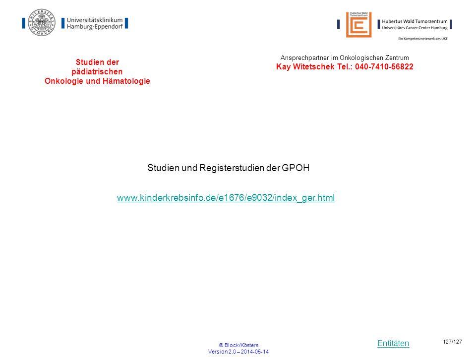 Entitäten © Block/Kösters Version 2.0 – 2014-05-14 127/127 Studien der pädiatrischen Onkologie und Hämatologie Studien und Registerstudien der GPOH ww