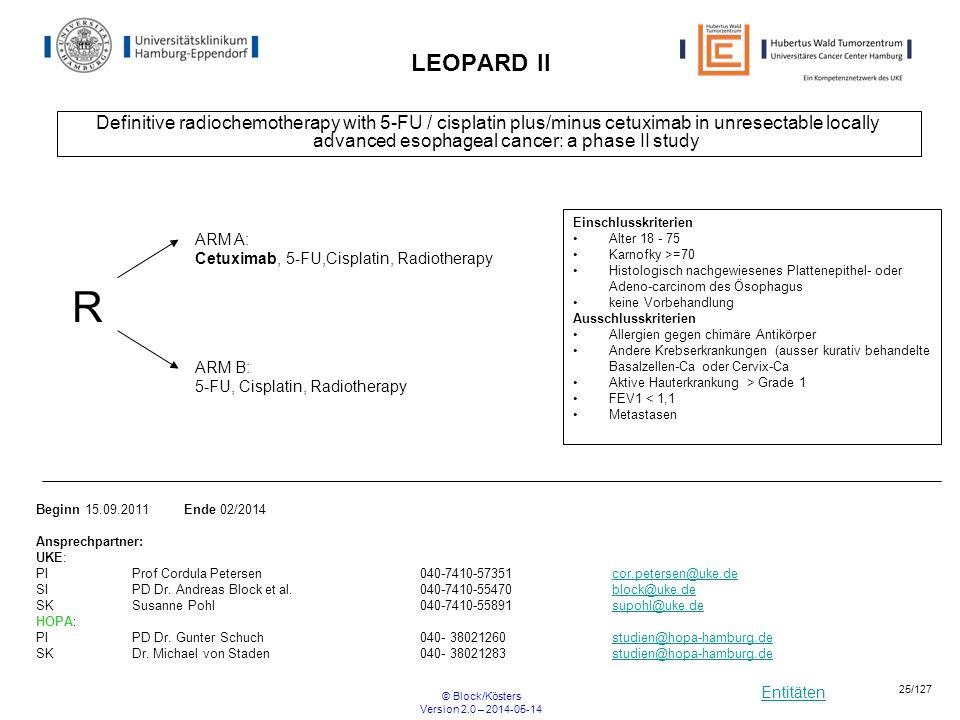 Entitäten © Block/Kösters Version 2.0 – 2014-05-14 25/127 LEOPARD II Definitive radiochemotherapy with 5-FU / cisplatin plus/minus cetuximab in unrese