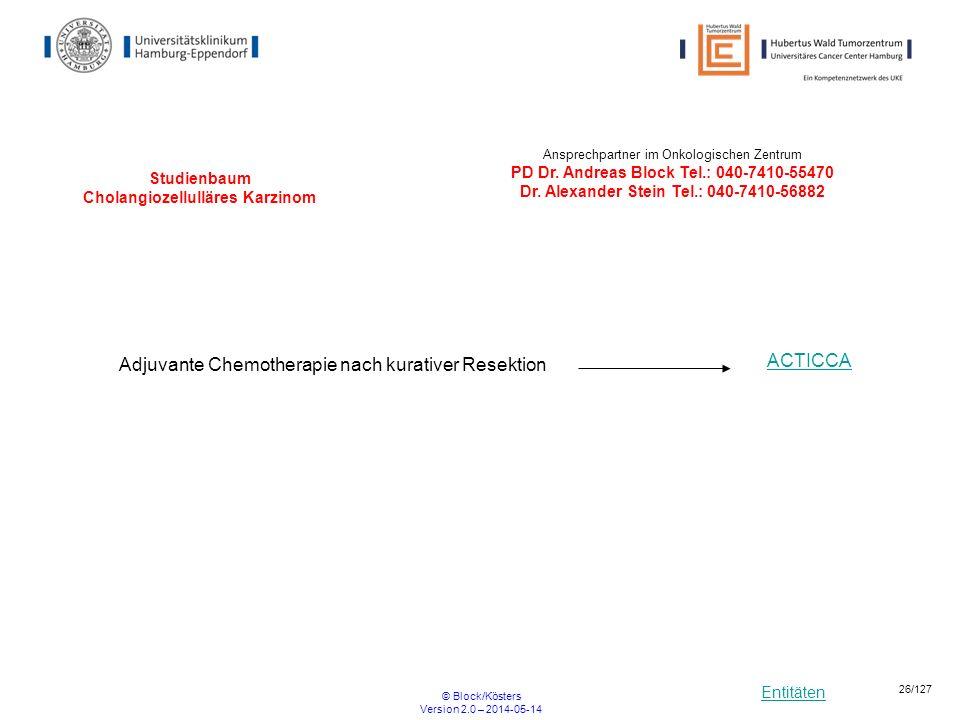 Entitäten © Block/Kösters Version 2.0 – 2014-05-14 26/127 Studienbaum Cholangiozellulläres Karzinom Adjuvante Chemotherapie nach kurativer Resektion A