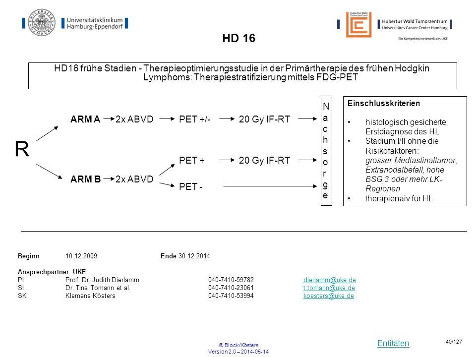 Entitäten © Block/Kösters Version 2.0 – 2014-05-14 40/127 HD 16 HD16 frühe Stadien - Therapieoptimierungsstudie in der Primärtherapie des frühen Hodgk