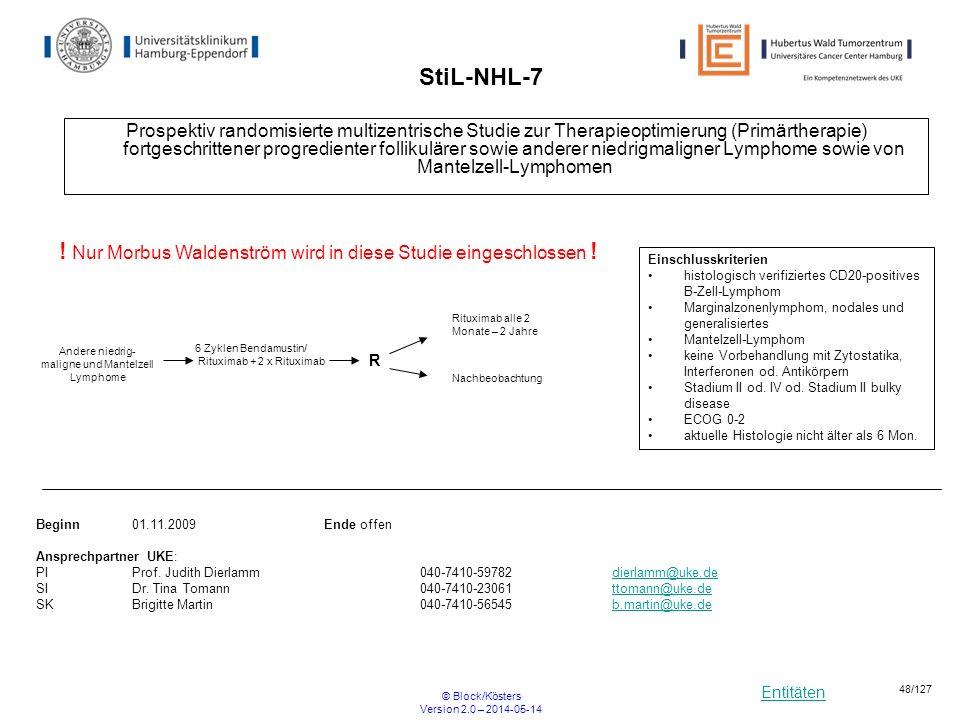 Entitäten © Block/Kösters Version 2.0 – 2014-05-14 48/127 StiL-NHL-7 Prospektiv randomisierte multizentrische Studie zur Therapieoptimierung (Primärth