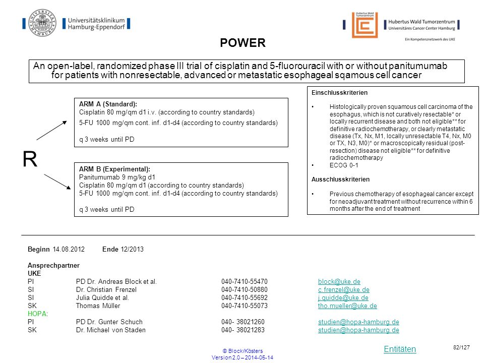 Entitäten © Block/Kösters Version 2.0 – 2014-05-14 82/127 POWER An open-label, randomized phase III trial of cisplatin and 5-fluorouracil with or with