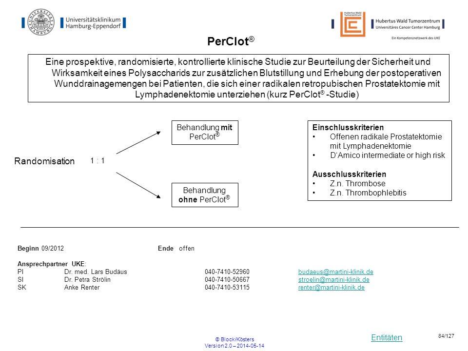 Entitäten © Block/Kösters Version 2.0 – 2014-05-14 84/127 Einschlusskriterien Offenen radikale Prostatektomie mit Lymphadenektomie DAmico intermediate