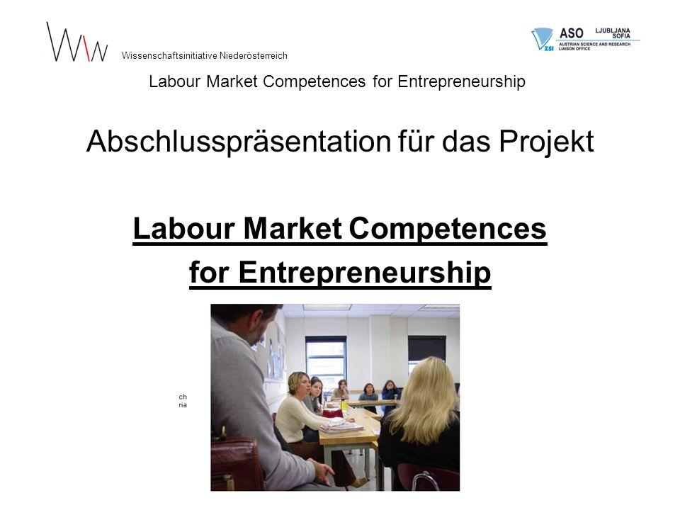 Applicant and Coordinator: Wissenschaftsinitiative Niederösterreich Verein für interdisziplinäre Forschung, Beratung und Bildung www.wissenschaftsinitiative.at Wissenschaftsinitiative Niederösterreich Labour Market Competences for Entrepreneurship