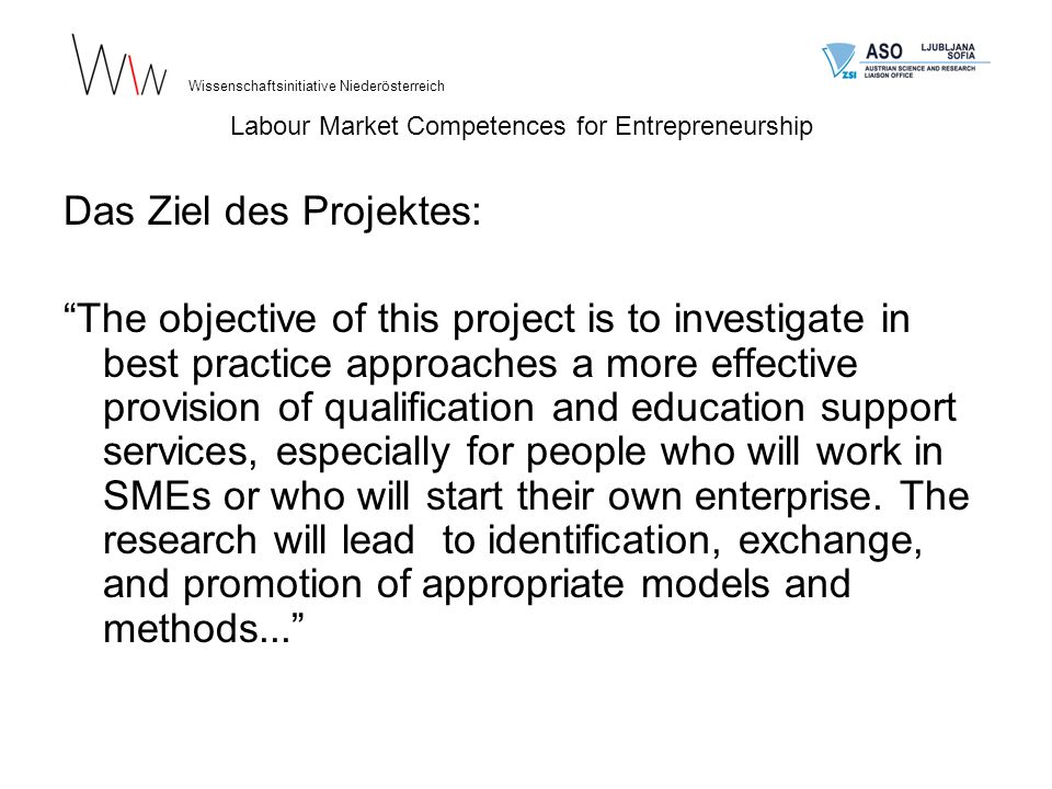 Das Ziel des Projektes: The objective of this project is to investigate in best practice approaches a more effective provision of qualification and education support services, especially for people who will work in SMEs or who will start their own enterprise.