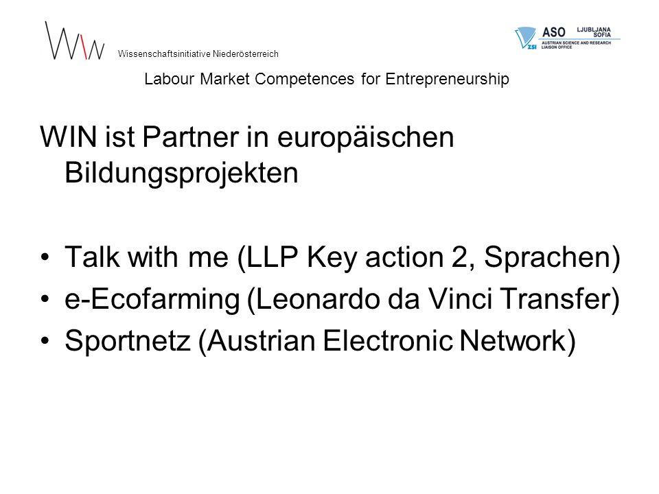 WIN ist Partner in europäischen Bildungsprojekten Talk with me (LLP Key action 2, Sprachen) e-Ecofarming (Leonardo da Vinci Transfer) Sportnetz (Austrian Electronic Network) Wissenschaftsinitiative Niederösterreich Labour Market Competences for Entrepreneurship
