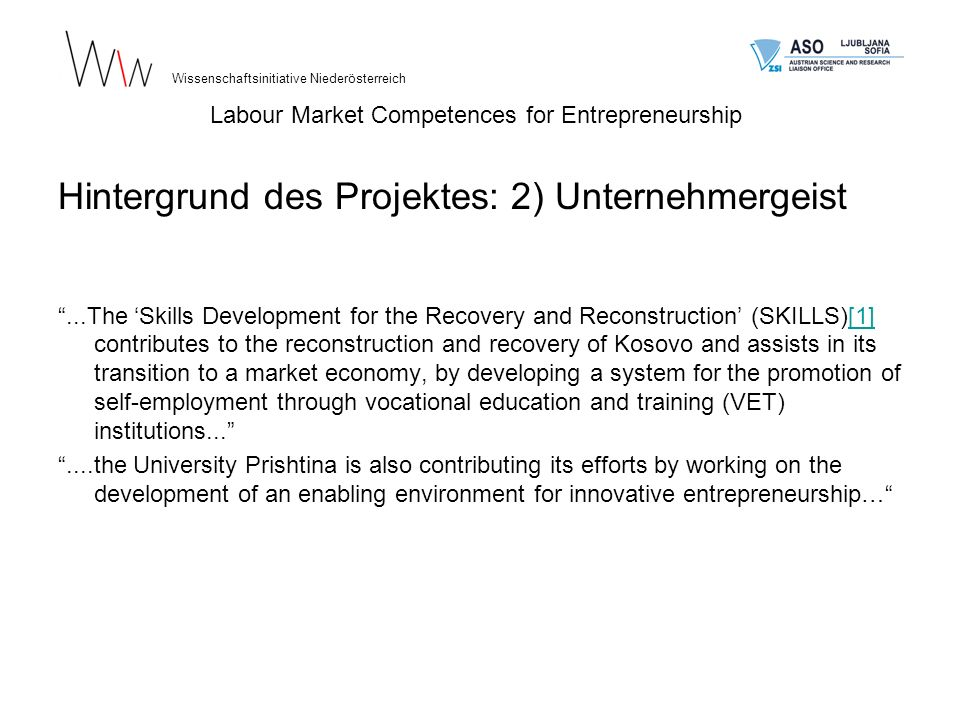 Hintergrund des Projektes: 2) Unternehmergeist...The Skills Development for the Recovery and Reconstruction (SKILLS)[1] contributes to the reconstruct