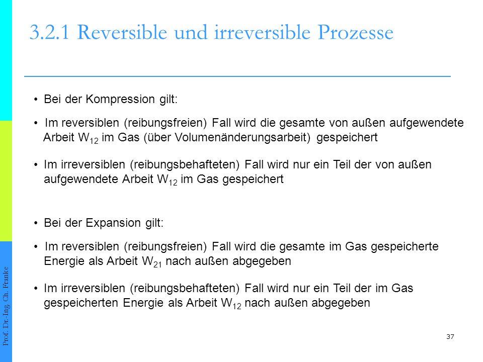 37 3.2.1 Reversible und irreversible Prozesse Prof.