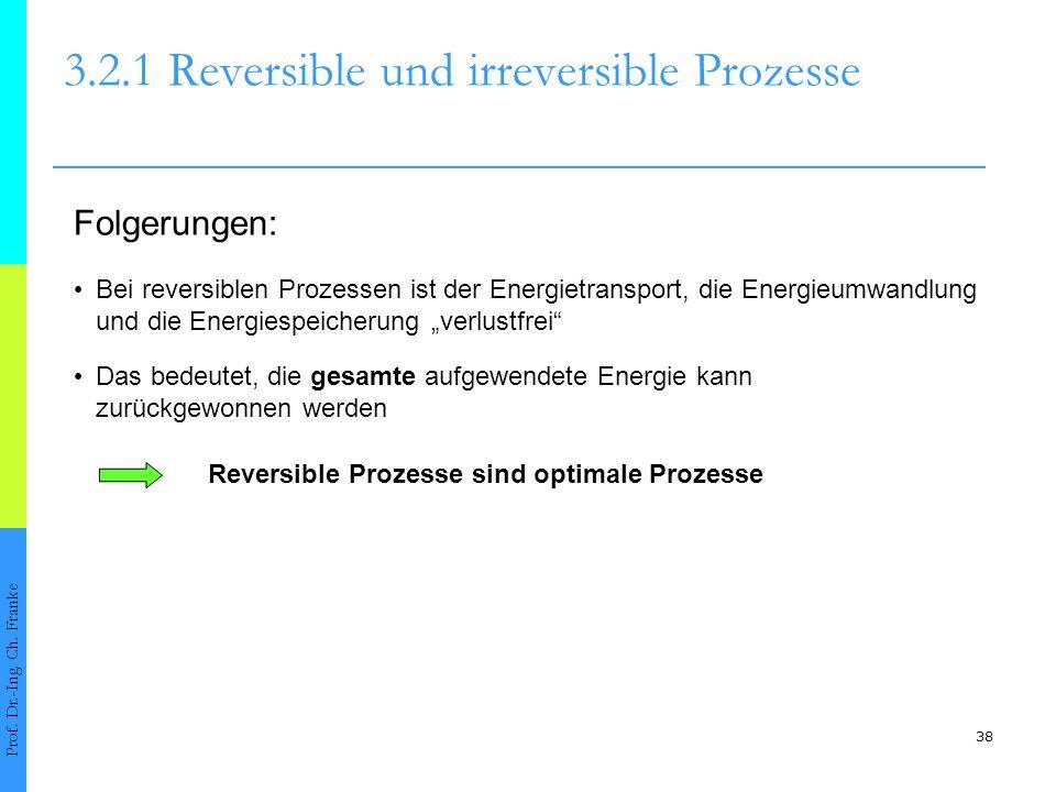 38 3.2.1 Reversible und irreversible Prozesse Prof.