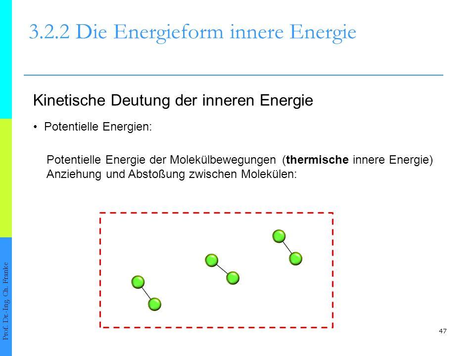 47 3.2.2 Die Energieform innere Energie Prof.Dr.-Ing.