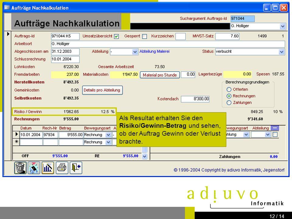 adiuvo Informatik Know how for your IT-Solution Bernstrasse 41 3303 Jegenstorf www.adiuvo.ch 11 / 14 Die Selbstkosten werden nun mit dem gesamten Rechnungsbetrag zu diesem Auftrag verglichen...