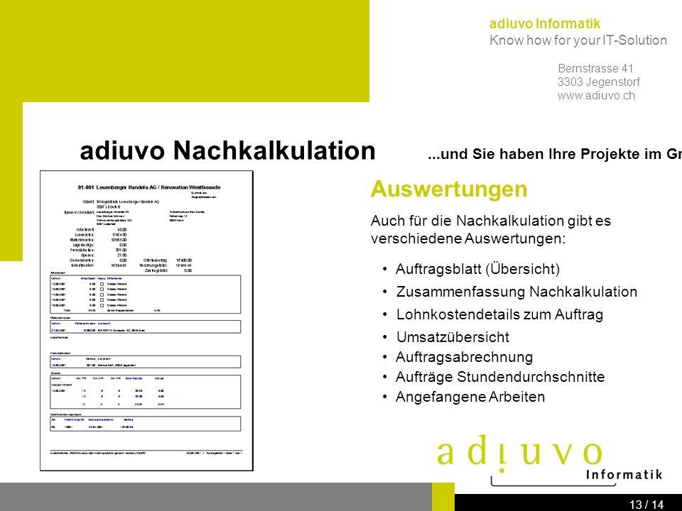 adiuvo Informatik Know how for your IT-Solution Bernstrasse 41 3303 Jegenstorf www.adiuvo.ch 12 / 14 Als Resultat erhalten Sie den Risiko/Gewinn-Betrag und sehen, ob der Auftrag Gewinn oder Verlust brachte.