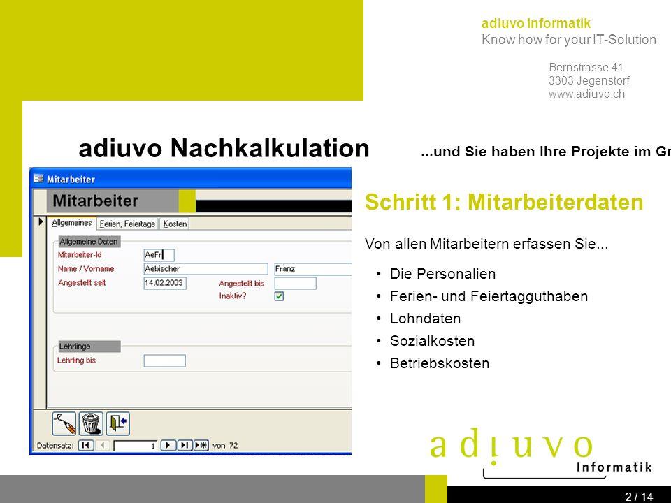 adiuvo Informatik Know how for your IT-Solution Bernstrasse 41 3303 Jegenstorf www.adiuvo.ch 1 / 14 adiuvo Nachkalkulation...