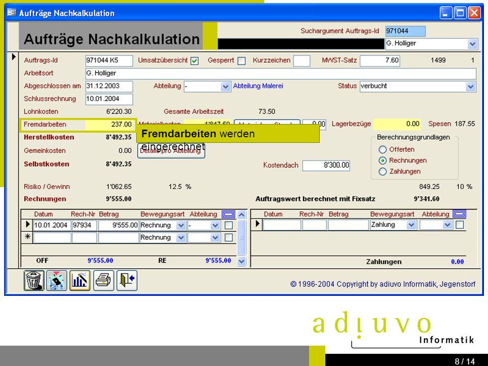 adiuvo Informatik Know how for your IT-Solution Bernstrasse 41 3303 Jegenstorf www.adiuvo.ch 7 / 14 Aus allen Arbeitsrapporten der Mitarbeiter zu diesem Auftrag werden die gesamte Arbeitszeit und daraus die Lohnkosten errechnet.