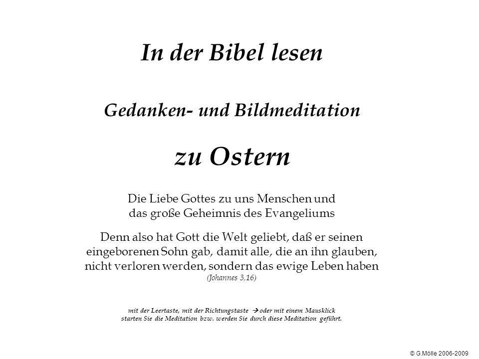In der Bibel lesen Gedanken- und Bildmeditation zu Ostern Die Liebe Gottes zu uns Menschen und das große Geheimnis des Evangeliums Denn also hat Gott