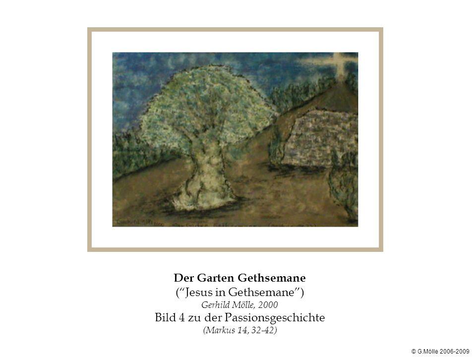 Der Garten Gethsemane (Jesus in Gethsemane) Gerhild Mölle, 2000 Bild 4 zu der Passionsgeschichte (Markus 14, 32-42) © G.Mölle 2006-2009