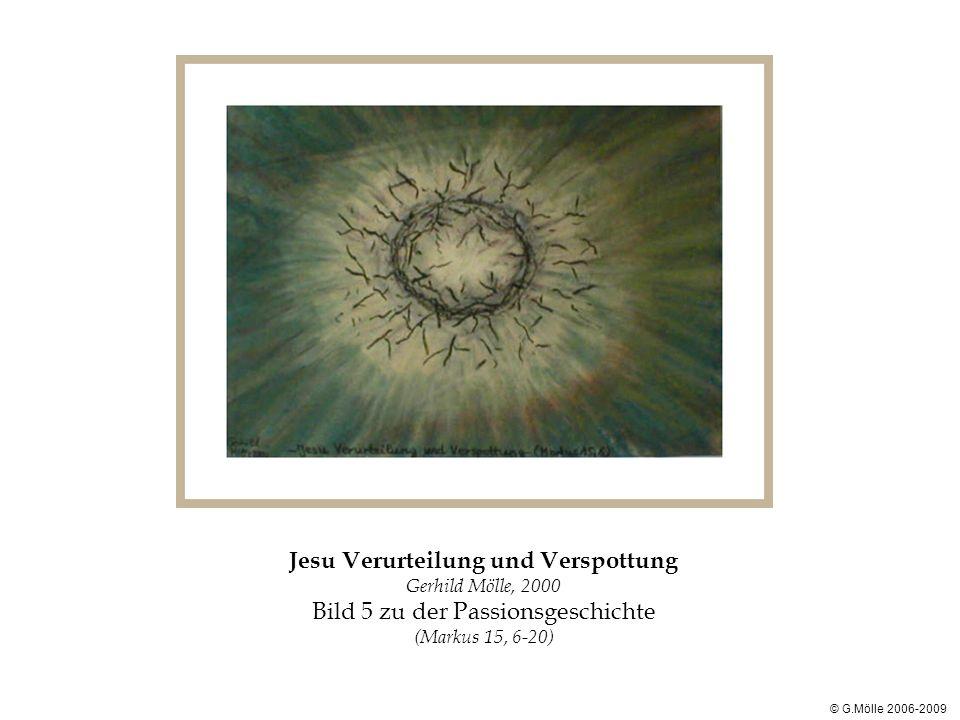 Jesu Verurteilung und Verspottung Gerhild Mölle, 2000 Bild 5 zu der Passionsgeschichte (Markus 15, 6-20) © G.Mölle 2006-2009