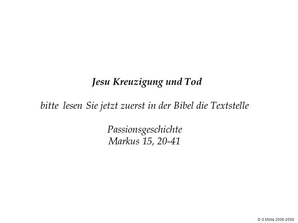 Jesu Kreuzigung und Tod bitte lesen Sie jetzt zuerst in der Bibel die Textstelle Passionsgeschichte Markus 15, 20-41 © G.Mölle 2006-2009