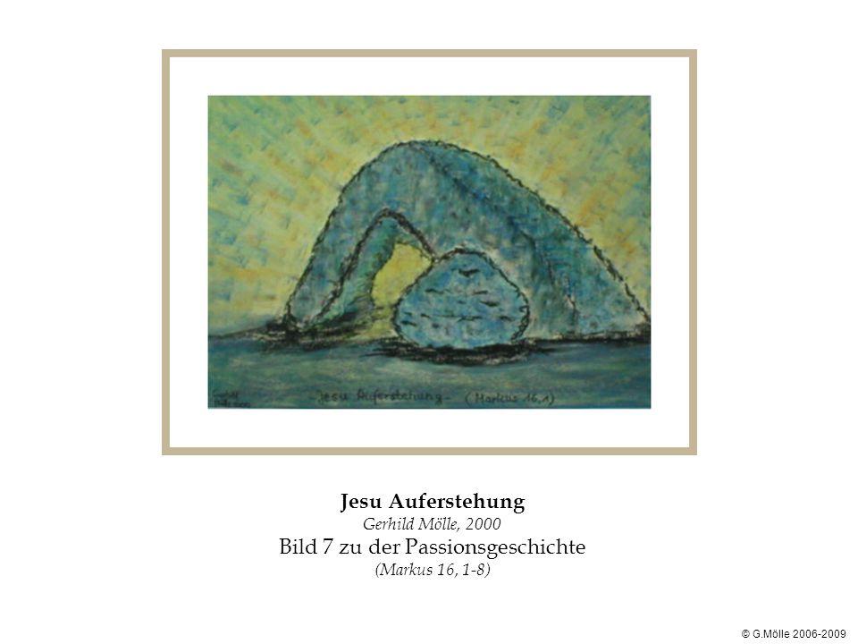 Jesu Auferstehung Gerhild Mölle, 2000 Bild 7 zu der Passionsgeschichte (Markus 16, 1-8) © G.Mölle 2006-2009