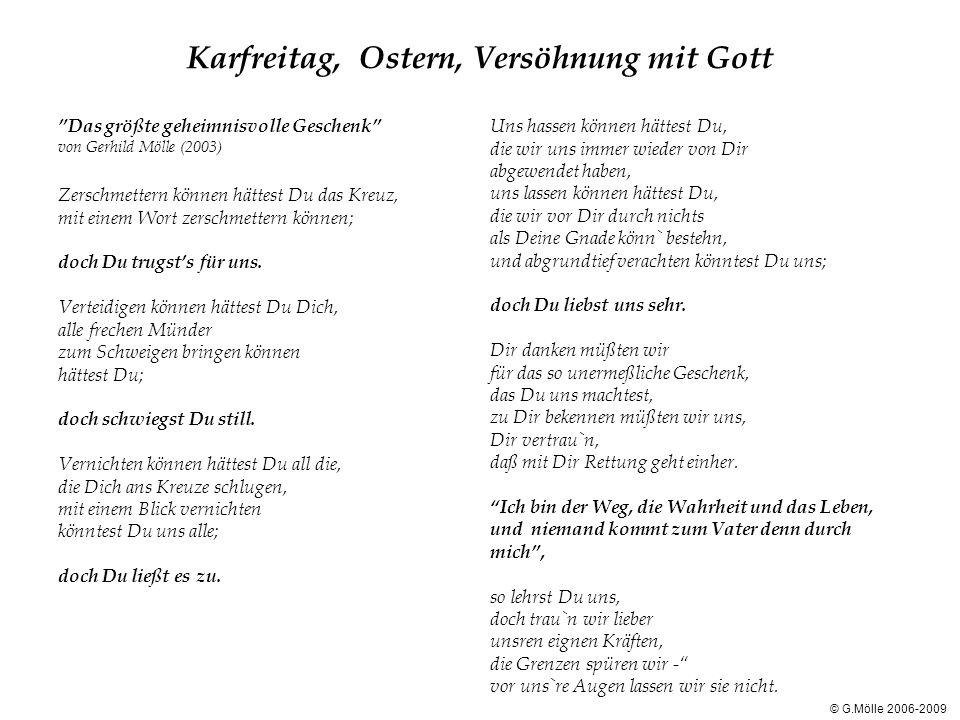 Karfreitag, Ostern, Versöhnung mit Gott Das größte geheimnisvolle Geschenk von Gerhild Mölle (2003) Zerschmettern können hättest Du das Kreuz, mit ein