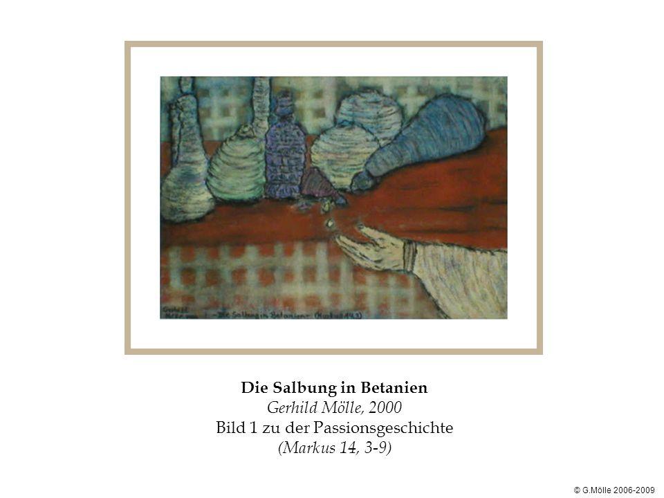 Die Salbung in Betanien Gerhild Mölle, 2000 Bild 1 zu der Passionsgeschichte (Markus 14, 3-9) © G.Mölle 2006-2009