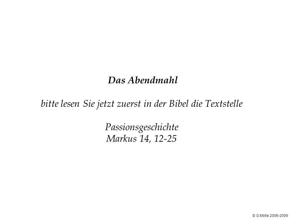 Das Abendmahl bitte lesen Sie jetzt zuerst in der Bibel die Textstelle Passionsgeschichte Markus 14, 12-25 © G.Mölle 2006-2009