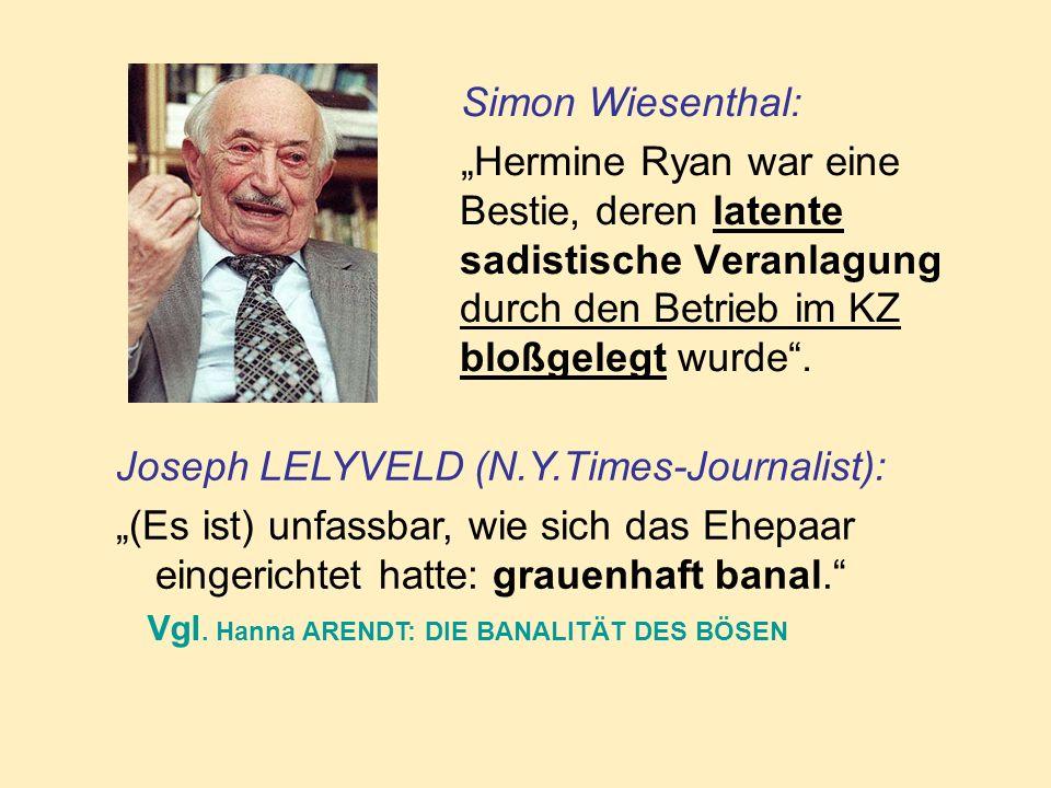 Simon Wiesenthal: Hermine Ryan war eine Bestie, deren latente sadistische Veranlagung durch den Betrieb im KZ bloßgelegt wurde.