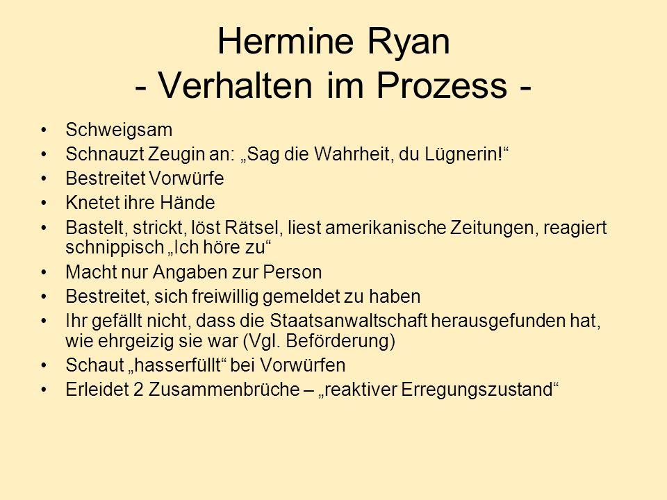 Hermine Ryan - Verhalten im Prozess - Schweigsam Schnauzt Zeugin an: Sag die Wahrheit, du Lügnerin.