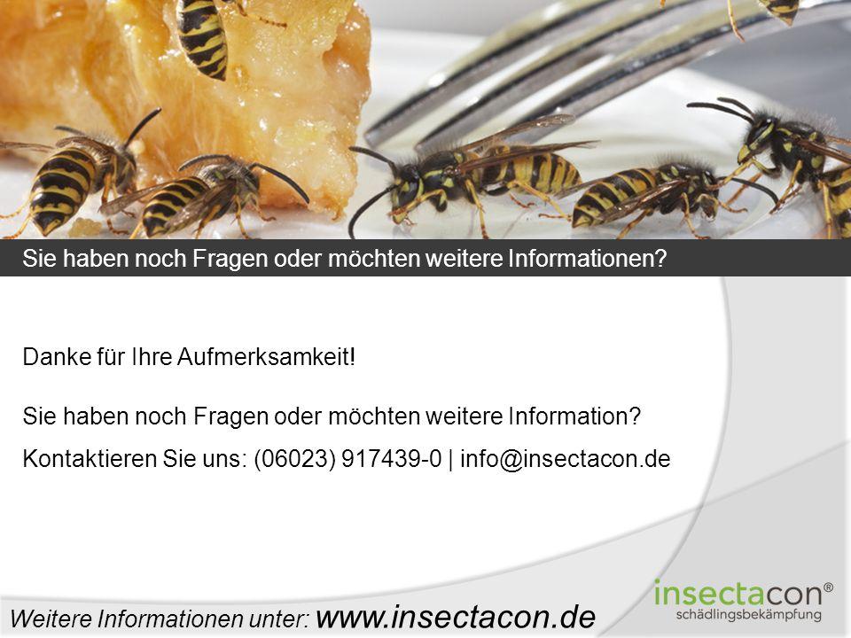 Sie haben noch Fragen oder möchten weitere Informationen? Weitere Informationen unter: www.insectacon.de Danke für Ihre Aufmerksamkeit! Sie haben noch