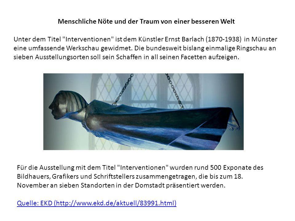 Menschliche Nöte und der Traum von einer besseren Welt Unter dem Titel Interventionen ist dem Künstler Ernst Barlach (1870-1938) in Münster eine umfassende Werkschau gewidmet.