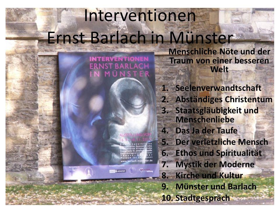 Interventionen Ernst Barlach in Münster Menschliche Nöte und der Traum von einer besseren Welt 1.Seelenverwandtschaft 2.Abständiges Christentum 3.Staa